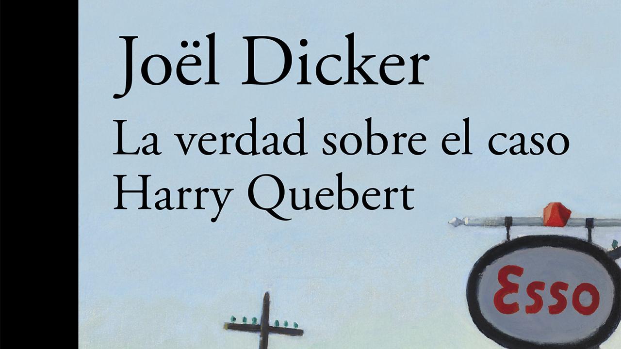 La verdad sobre el caso Harry Quebert, de Joël Dicker.